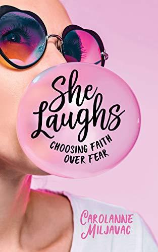 She Laughs: Choosing Faith over Fear by [Miljavac, Carolanne]