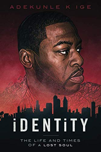 iDENTiTY: THE LIFE AND TIMES OF A LOST SOUL by Adekunle K Ige