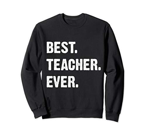 Best Teacher Ever Teacher Appreciation Sweatshirt