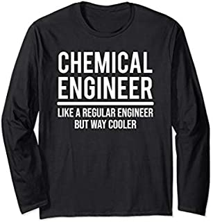 Best Gift Funny Cool Chemical Engineer Like A Regular Engineer Long Sleeve  Need Funny TShirt