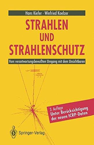 Strahlen und Strahlenschutz: Vom verantwortungsbewußten Umgang mit dem Unsichtbaren (German Edition)