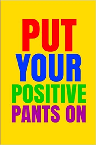 Image result for put your positive pants on""