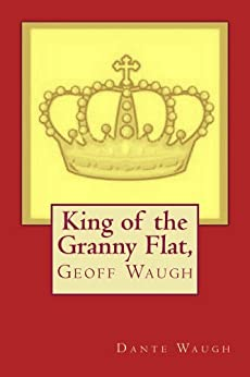 King of the Granny Flat by [Waugh, Dante]