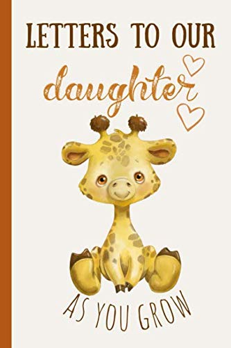 Letters to our daughter as you grow: Blank Journal, A thoughtful Gift for New Mothers,Parents. Write Memories now ,Read them later & Treasure this ... capsule keepsake forever,Cute Baby giraffe]()