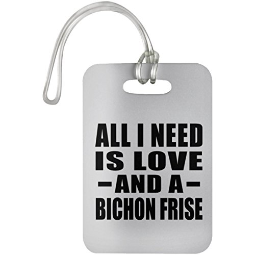 Pet Lover Best Gift Idea All I Need Is Love And A Bichon Frise - Luggage Tag (Luggage Tag Bichon Frise Leather)