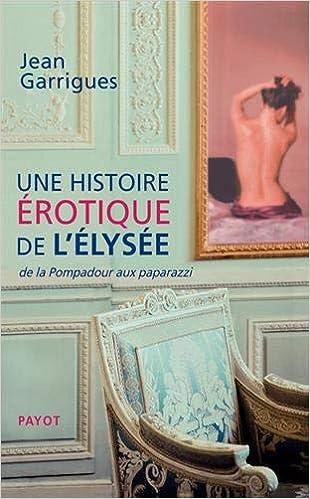 Amazon Fr Une Histoire Erotique De L Elysee De La