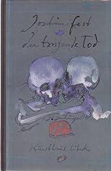 Der tanzende Tod. Über Ursprung und Formen des Totentanzes vom Mittelater bis zur Getgenwart