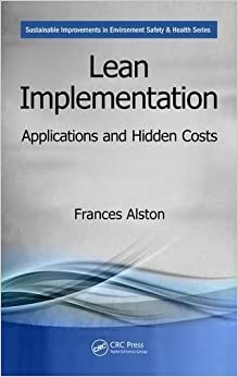 Lean Implementation: Applications and Hidden Costs (Sustainable Improvements in Environment Safety and Health)