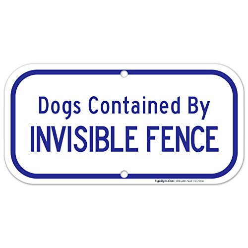 Dogs Contained by Invisible Fence Sign, 6x12 Rust Free Aluminum, Weather/Fade Resistant, Easy Mounting, Indoor/Outdoor Use, Made in USA by SIGO SIGNS