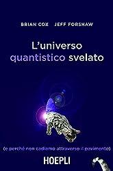 L'universo quantistico svelato: (e perché non cadiamo attraverso il pavimento) (Italian Edition)