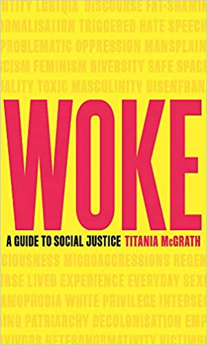 Woke A Guide To Social Justice Titania Mcgrath 9781472130846