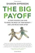 The Big Payoff: 8 Steps Couples Can Take to Make the Most of Their Money--and Live Richly Ever After