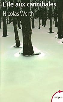 L'île aux cannibales, 1933. Une déportation-abandon en Sibérie par Werth