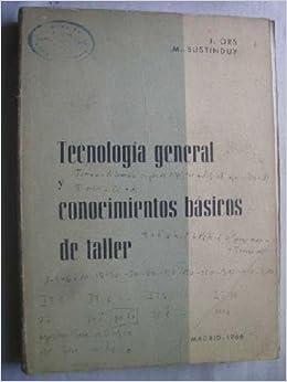 TECNOLOGÍA GENERAL Y CONOCIMIENTOS BÁSICOS DE TALLER: Amazon.es: J y BUSTINDUY, M ORS: Libros