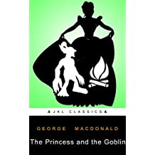 The Princess And The Goblin: #71 Of 100 + FREE Fairy Tales By The Brothers Grimm (JKL Classics - Active TOC, Active Footnotes ,Illustrated)