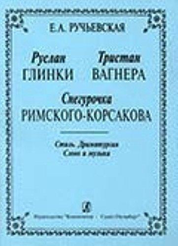 Download «Ruslan» Glinki, «Tristan» Vagnera, «Snegurochka» Rimskogo-Korsakova. Stil. Dramaturgija. Slovo i muzyka pdf