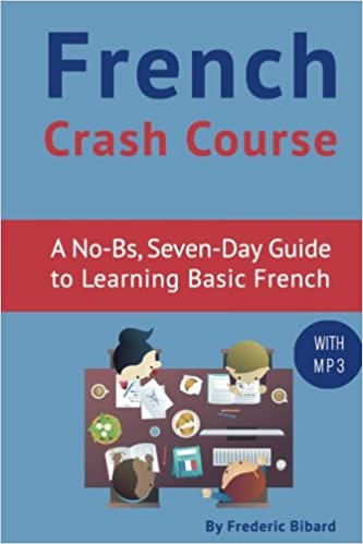 French Crash Course: A No-BS, Seven-Day Guide to Learning Basic French