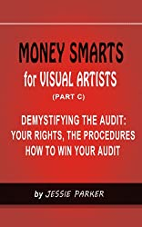 MONEY SMARTS for VISUAL ARTISTS (PART C): DEMYSTIFYING THE AUDIT: YOUR RIGHTS, THE PROCEDURES, HOW TO WIN YOUR AUDIT