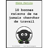 10 bonnes raisons de ne jamais chercher de travail (French Edition)