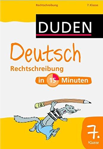 Duden - Deutsch in 15 Minuten - Rechtschreibung 7. Klasse (Duden - In 15 Minuten)