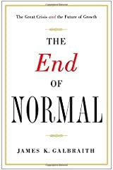 The End of Normal: The Great Crisis and the Future of Growth by James K. Galbraith (2014-09-09)