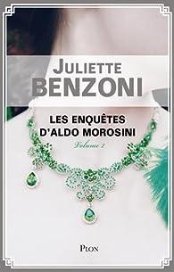 Les enquêtes d'Aldo Morosini, tome 2 par Juliette Benzoni