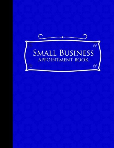 Download Small Business Appointment Book: 6 Columns Appointment Maker, Appointment Tracker, Hourly Appointment Planner, Blue Cover (Volume 12) pdf