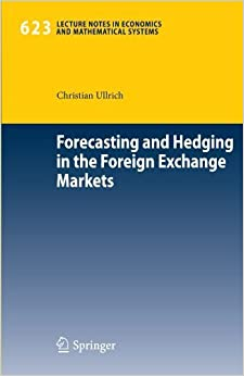 Book Forecasting and Hedging in the Foreign Exchange Markets (Lecture Notes in Economics and Mathematical Systems) by Christian Ullrich (2009-06-12)