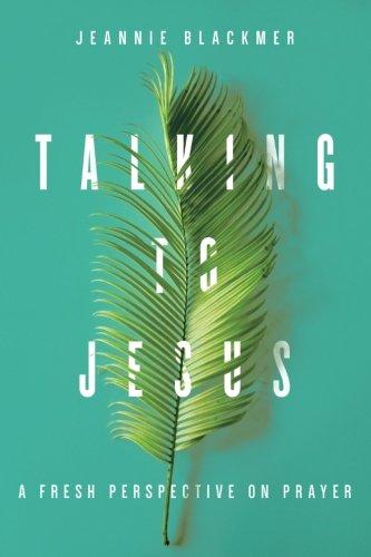 Talking to Jesus: A Fresh Perspective on Prayer PDF