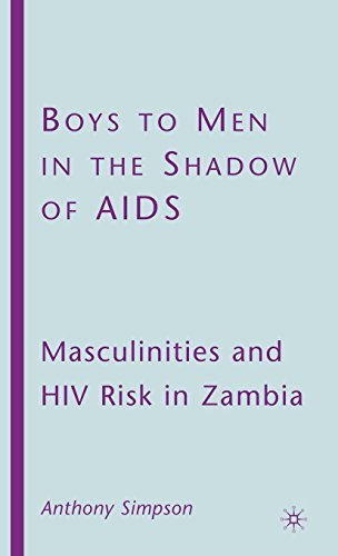 Boys to Men in the Shadow of AIDS: Masculinities and HIV Risk in Zambia