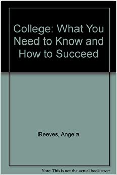 College: What You Need to Know and How to Succeed