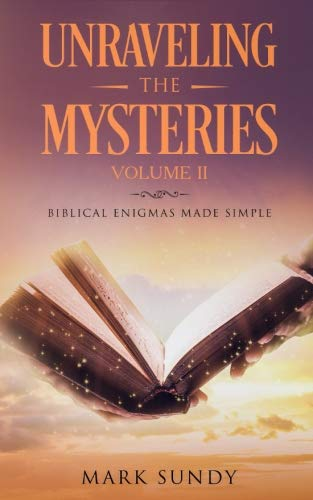 Book Unraveling the Mysteries: Biblical Enigmas Made Simple Volume II Z.I.P