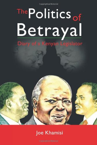 The Politics of Betrayal: Diary of a Kenyan Legislator