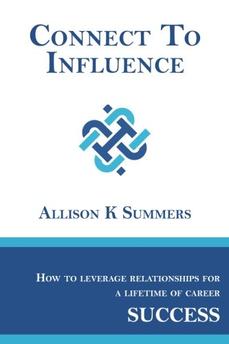 Download Connect To Influence: Leveraging Relationships for a Lifetime of Career Success ebook