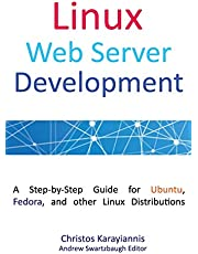 Linux Web Server Development: A Step-by-Step Guide for Ubuntu, Fedora and other Linux Distributions (Colored Edition)