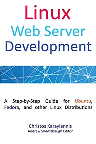 A Step-by-Step Guide for Ubuntu Fedora and other Linux Distributions Colored Edition Linux Web Server Development
