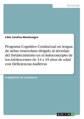 Download Programa Cognitivo Conductual En Lengua de Senas Venezolana Dirigido Al Abordaje del Fortalecimiento En El Autoconcepto de Los Adolescentes de 14 a 19 ... Con Deficiencias Auditivas (Spanish Edition) ebook