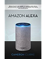 Amazon Alexa: 2018 Ultimate User Guide For Alexa, Alexa Skills, Amazon Echo, and Echo Dot, Including Tips, Tricks, And Easter Eggs
