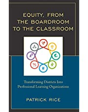 Equity, From the Boardroom to the Classroom: Transforming Districts into Professional Learning Organizations