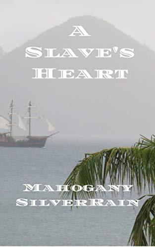 A SLAVE'S HEART by [SilverRain, Mahogany]