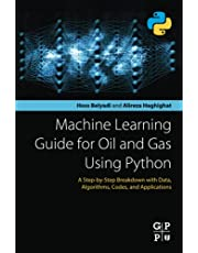 Machine Learning Guide for Oil and Gas Using Python: A Step-by-Step Breakdown with Data, Algorithms, Codes, and Applications