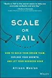 img - for Scale or Fail: How to Build Your Dream Team, Explode Your Growth, and Let Your Business Soar book / textbook / text book