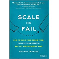 Scale Or Fail: How to Take the Leap From Entrepreneur to Enterprise Without a Safety Net