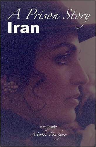 Download A Prison Story: Iran PDF, azw (Kindle), ePub