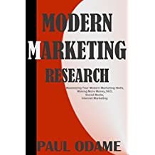 Modern Marketing Research: Maximizing Your Modern Marketing Skills, Making More Money, SEO, Social Media, Internet Marketing