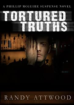 Tortured Truths (Phillip McGuire Mysteries #1) by [Attwood, Randy]