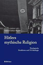 Hitlers mythische Religion: Theologische Denklinien und NS-Ideologie