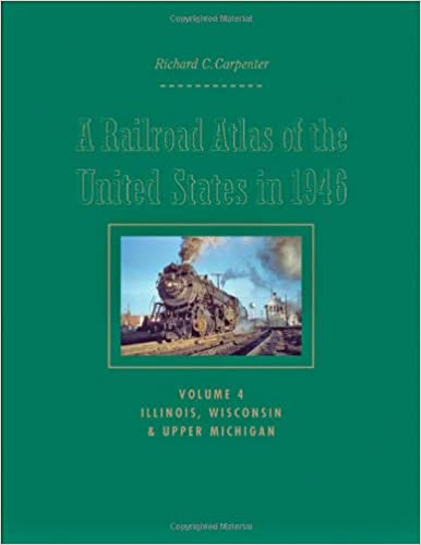 Illinois A Railroad Atlas of the United States in 1946 Volume 4 and Upper Michigan Wisconsin