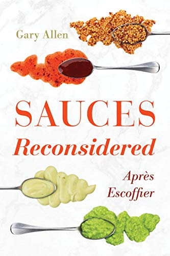 Sauces Reconsidered: Après Escoffier (Rowman & Littlefield Studies in Food and Gastronomy) by Gary Allen author of Sausage: A Global History