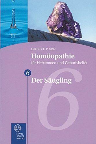 Homöopathie für Hebammen und Geburtshelfer - Gesamtausgabe. Teil 1 bis 8/Der Säugling